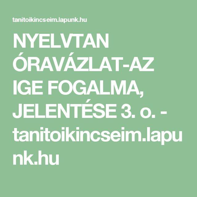 NYELVTAN ÓRAVÁZLAT-AZ IGE FOGALMA, JELENTÉSE 3. o. - tanitoikincseim.lapunk.hu
