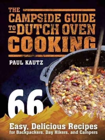 The Campside Guide to Dutch Oven Cooking: 66 Easy, Delicious Recipes for…