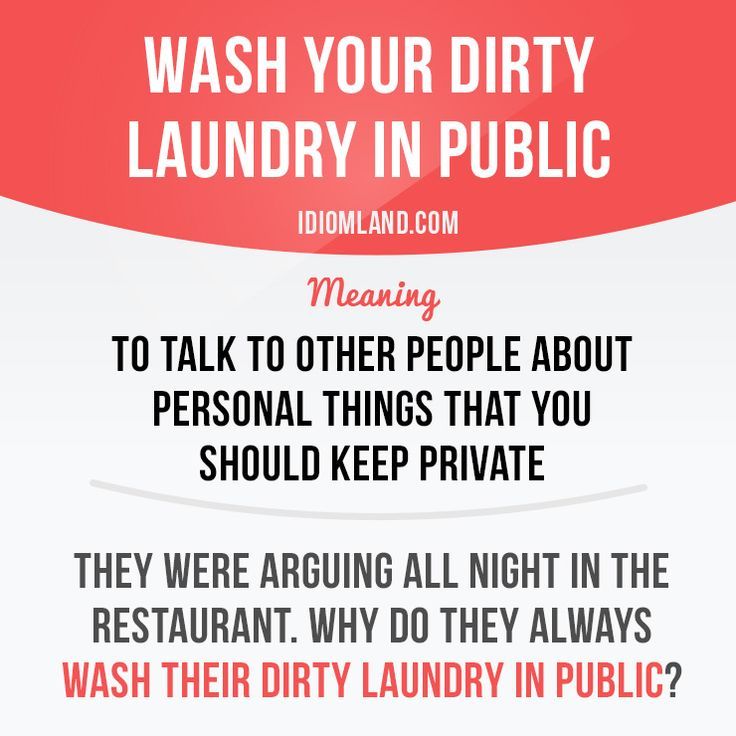Idiom: Washing your dirty laundry in public        Repinned by Chesapeake College Adult Ed. We offer free classes on the Eastern Shore of MD to help you earn your GED - H.S. Diploma or Learn English (ESL).  www.Chesapeake.edu
