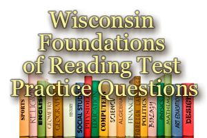 Wisconsin Foundations of Reading Test Practice Questions The Wisconsin Foundations of Reading Test is a state-administered exam designed to measure the knowledge and skills of potential educators seeking to teach early childhood through 5th grade reading. http://www.mometrix.com/blog/wisconsin-foundations-of-reading-test-practice-questions/