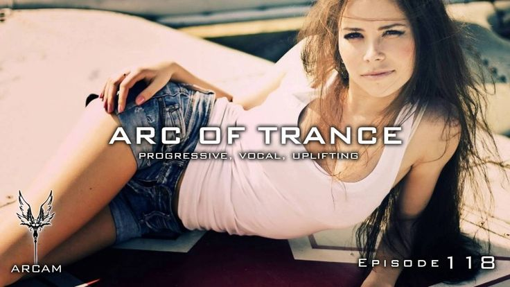 ARC OF TRANCE #118 ► [Uplifting, Vocal] New Mix June 2016