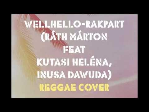 Wellhello-Rakpart (Ráth Márton Feat Kutasi Heléna, Inusa Dawuda) Reggae ...