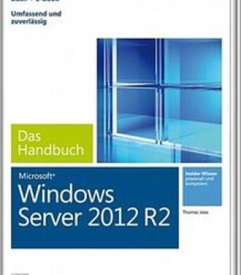 Microsoft Windows Server 2012 R2 – Das Handbuch: Das Ganze Softwarewissen PDF