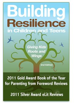 """Building Resilience in Children and Teens offers strategies to help kids from 18 months to 18 years build seven crucial """"Cs"""" — competence, confidence, connection, character, contribution, coping, and control — so they can bounce back from challenges and excel in life."""
