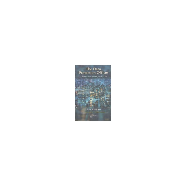 Data Protection Officer : Profession, Rules, and Role (Hardcover) (Paul Lambert)