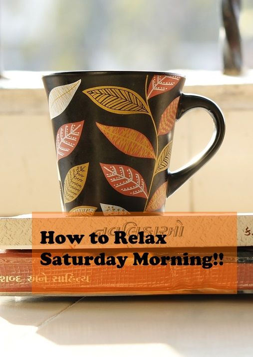 How to Relax Saturday Morning!! >>https://www.lifewithoutfluff.com/relaxing-saturday-morning-trials/