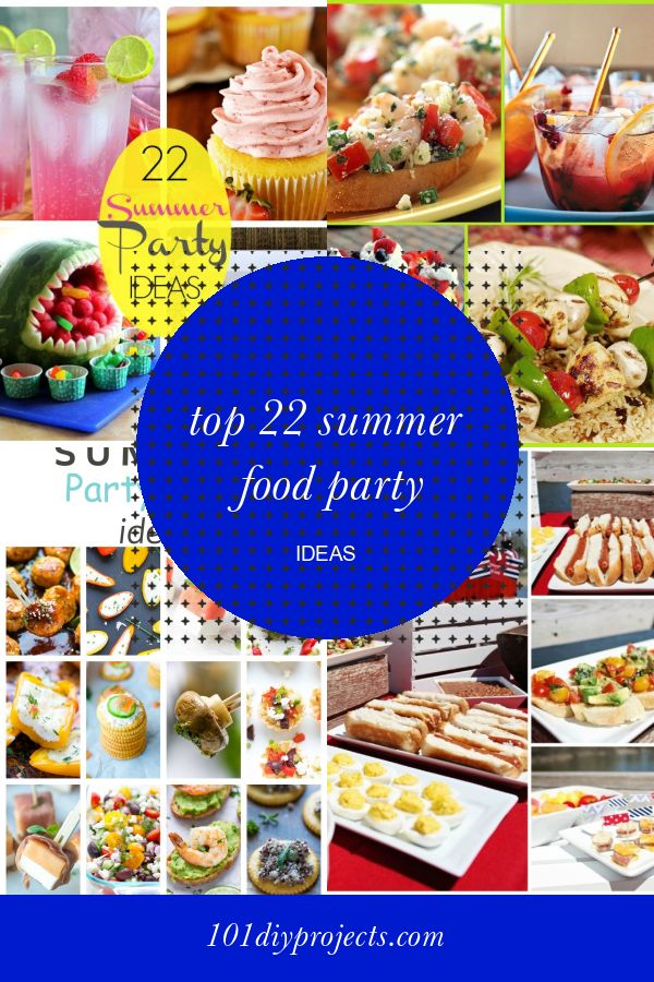 Top 22 Summer Food Party Ideas