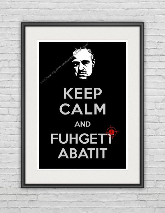 "A3 / Keep Calm & ""Fuhgettabatit"" / Original Poster / 11.7""x16.5"" (297x420 mm) / Whimsical Art Print / Humor / Italian Mafia / Black"