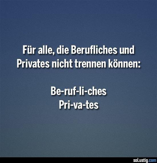 Für alle, die Berufliches und Privates nicht trennen können - #beruflich #privat #trennen