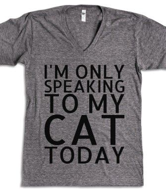 I'm Only Speaking To My Cat Today - Text First - Skreened T-shirts, Organic Shirts, Hoodies, Kids Tees, Baby One-Pieces and Tote Bags