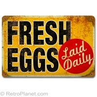 """Fresh Eggs Laid Daily"" Tin Sign  http://www.retroplanet.com/PROD/31422"
