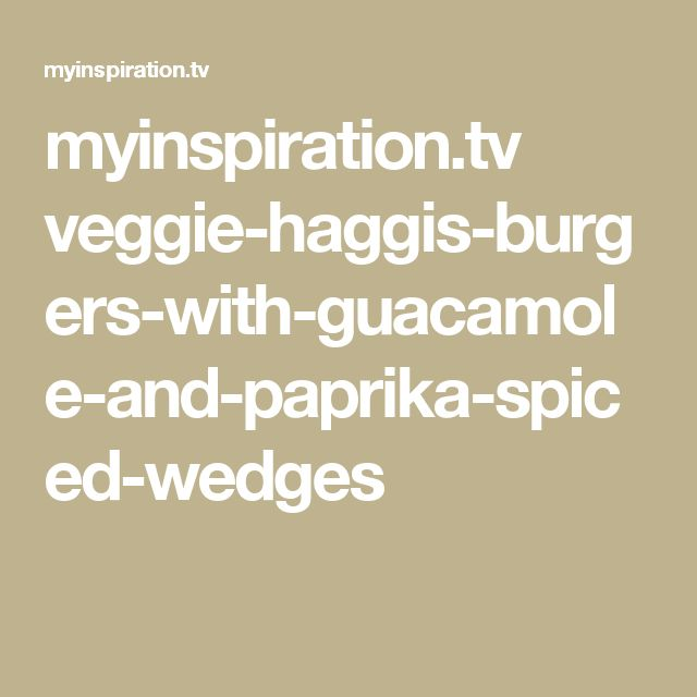 myinspiration.tv veggie-haggis-burgers-with-guacamole-and-paprika-spiced-wedges