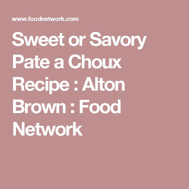 Sweet or Savory Pate a Choux Recipe : Alton Brown : Food Network