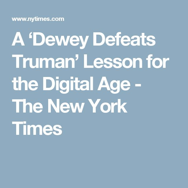A 'Dewey Defeats Truman' Lesson for the Digital Age - The New York Times