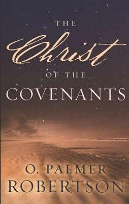 The Christ of the Covenants: O. Palmer Robertson: 9780875524184 - Christianbook.com