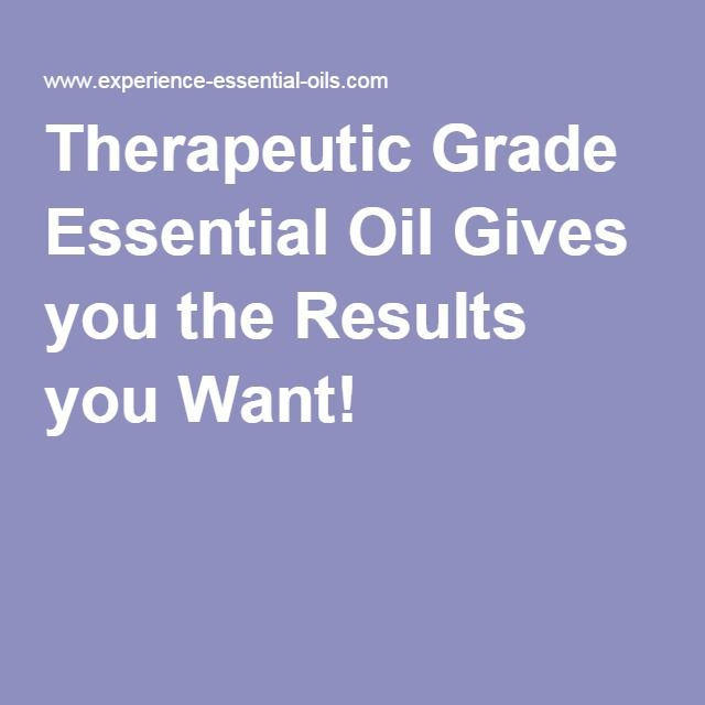 Therapeutic Grade Essential Oil Gives you the Results you Want!