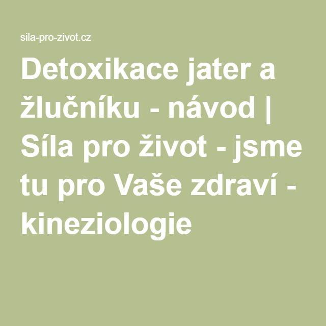 Detoxikace jater a žlučníku - návod | Síla pro život - jsme tu pro Vaše zdraví - kineziologie