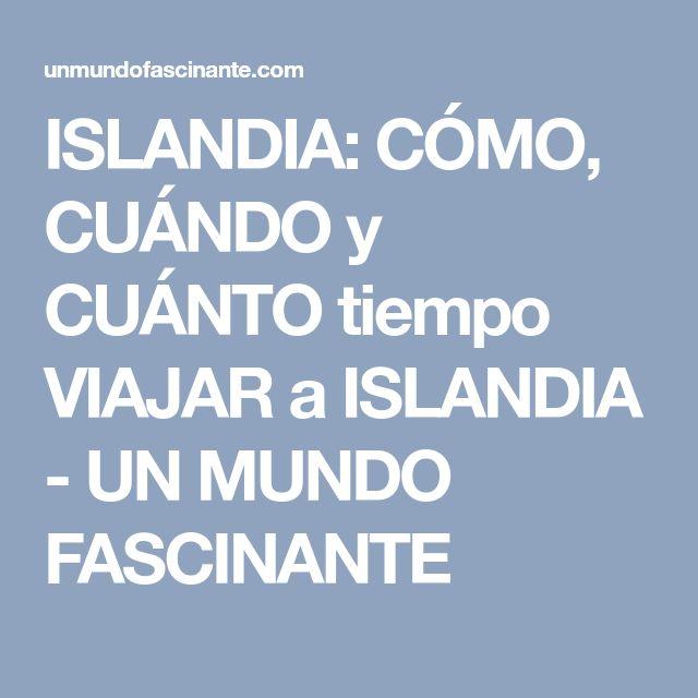 ISLANDIA: CÓMO, CUÁNDO y CUÁNTO tiempo VIAJAR a ISLANDIA - UN MUNDO FASCINANTE