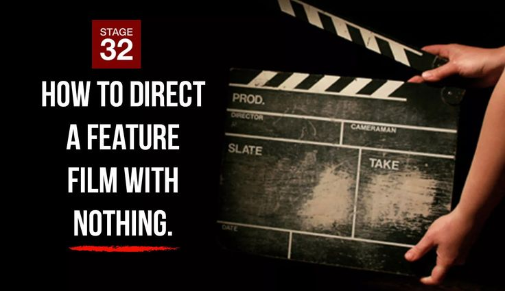 How To Direct A Feature Film With Nothing.
