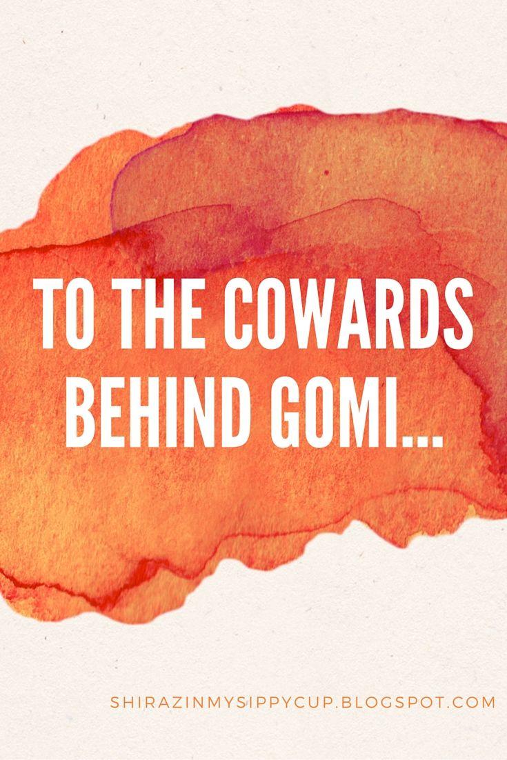 To The Cowards Behind GOMI. #GOMI #Blogs #Bloggers #BloggingAdvice