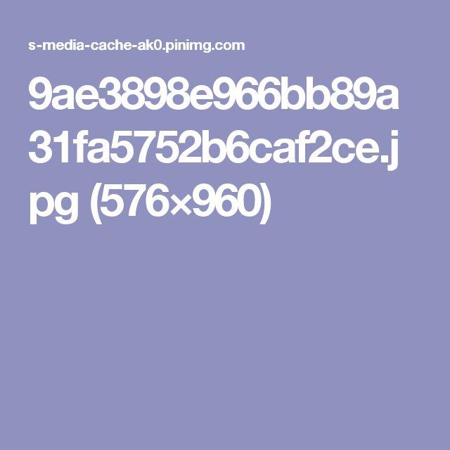 9ae3898e966bb89a31fa5752b6caf2ce.jpg (576×960)