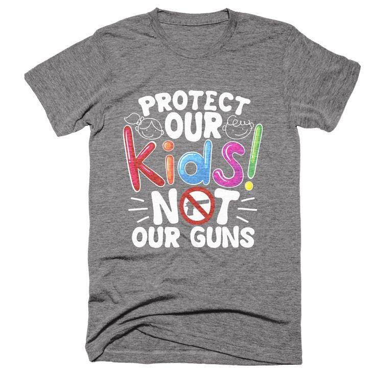 Protect Our Kids Not Our Guns T-Shirt | Anti Guns Tshirt | Protect Kids not Guns Shirt Gift Men Women Kids