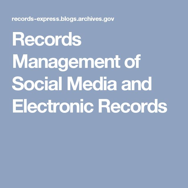 Records Management of Social Media and Electronic Records