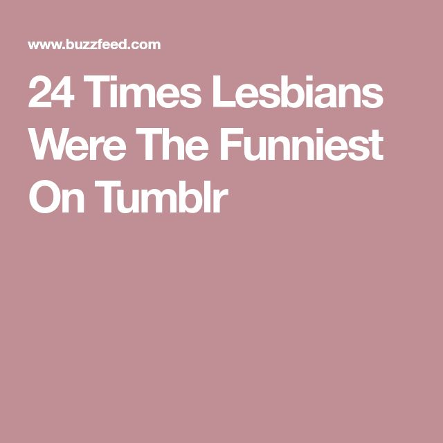24 Times Lesbians Were The Funniest On Tumblr