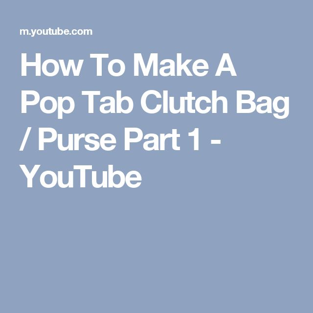 How To Make A Pop Tab Clutch Bag / Purse Part 1 - YouTube