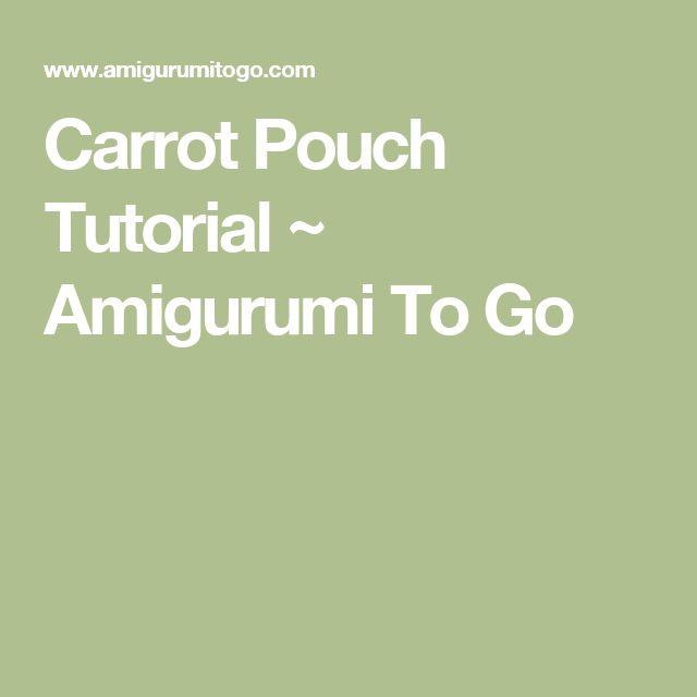 Carrot Pouch Tutorial ~ Amigurumi To Go