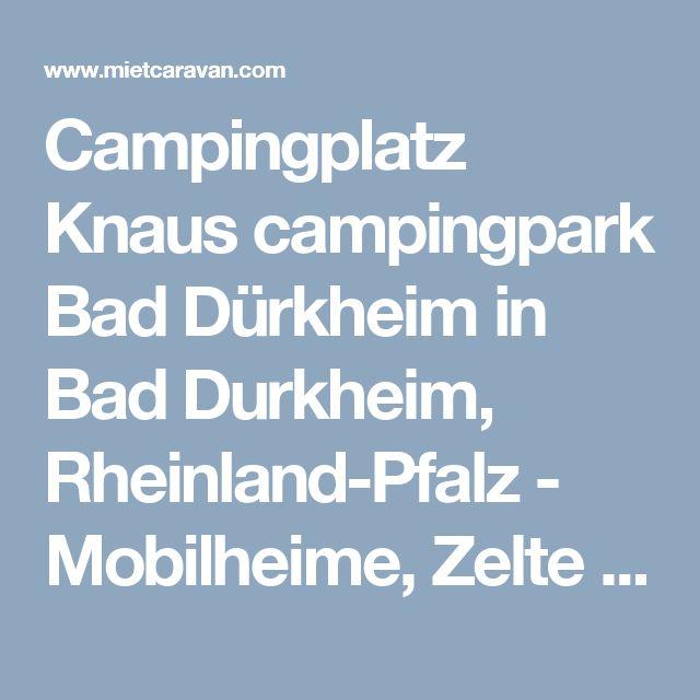 Campingplatz Knaus campingpark Bad Dürkheim in Bad Durkheim, Rheinland-Pfalz - Mobilheime, Zelte und Glamping