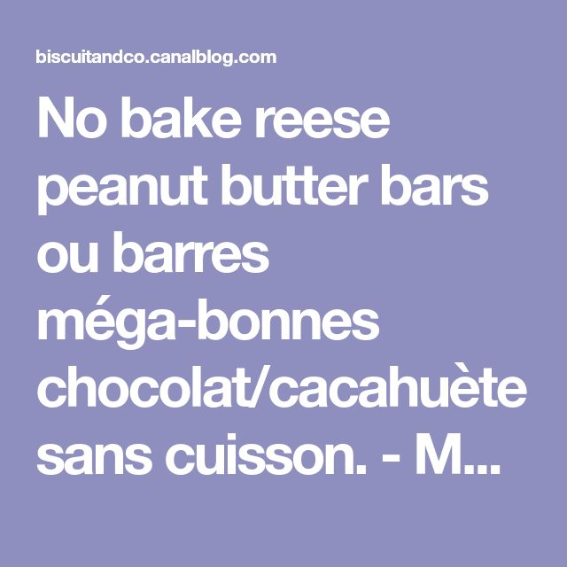No bake reese peanut butter bars ou barres méga-bonnes chocolat/cacahuète sans cuisson. - Mes Biscuits And Co