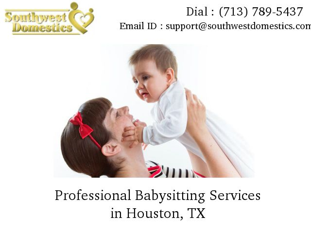 Looking for the professional #babysittingservices in #Houston online. SouthwestDomestics has been top babysitting agency in Houston serving #quality babysitting services.