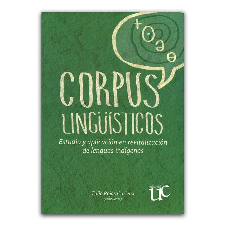 Corpus lingüísticos. Estudio y aplicación en revitalización de lenguas indígenas   – Tulio Rojas Curieux – Universidad del Cauca www.librosyeditores.com Editores y distribuidores.