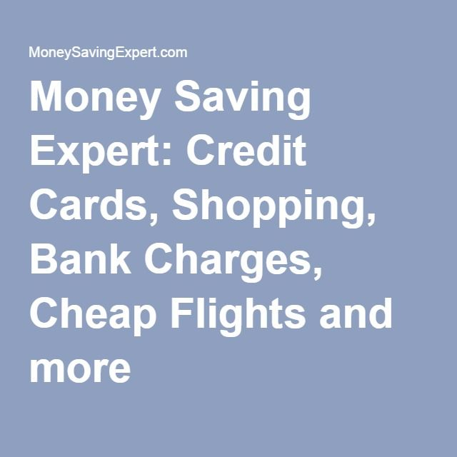 Money Saving Expert: Credit Cards, Shopping, Bank Charges, Cheap Flights and more