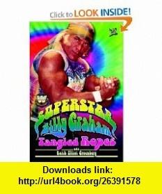 WWE Legends - Superstar Billy Graham Tangled Ropes (World wrestling entertainment) (9781416524403) Billy Graham, Keith Elliot Greenberg , ISBN-10: 1416524401  , ISBN-13: 978-1416524403 ,  , tutorials , pdf , ebook , torrent , downloads , rapidshare , filesonic , hotfile , megaupload , fileserve
