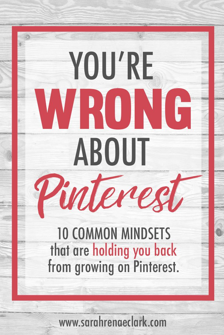 You're Wrong About Pinterest: 10 Common Mindsets That Are Holding You Back from Growing on Pinterest