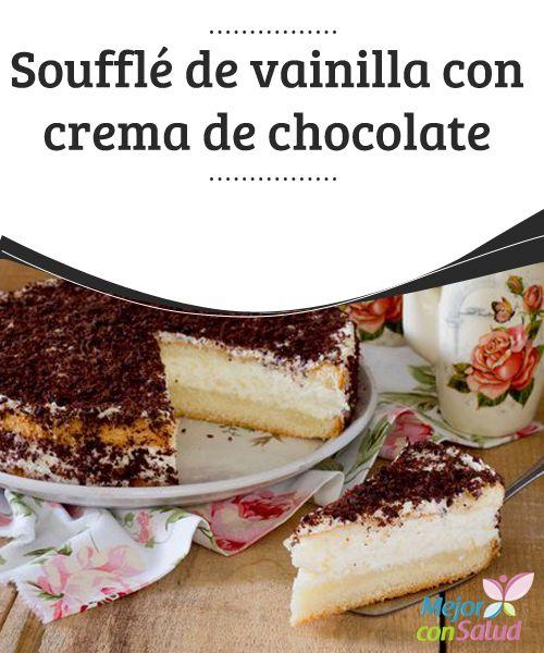 """Soufflé de vainilla con crema de chocolate  Cuando pensamos en la palabra """"soufflé"""" puede que automáticamente se nos venga a la cabeza un platillo salado o un entrante."""