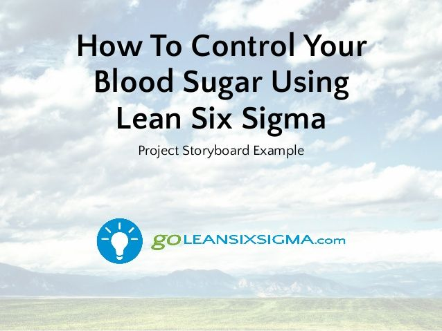 How To Control Your Blood Sugar Using Lean Six Sigma Project Storyboard Example