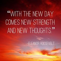 With the new day comes new strength and new thoughts.  #EleanorRoosevelt #quote #MondayMotivation