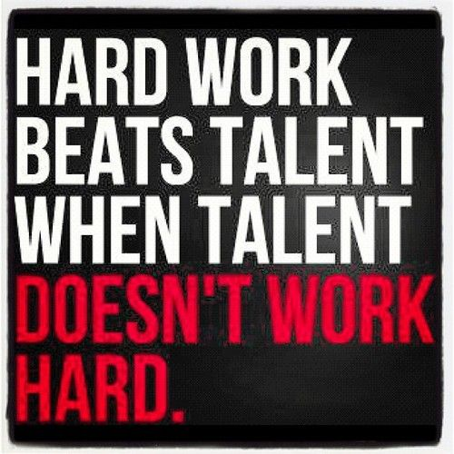Pretty sure this is the mantra Blake-o lives by.. Even though he is full of talent, he has never been afraid to work as hard if not harder than anyone else.. He makes me so proud everyday:)