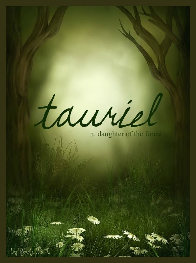 Baby Girl Name: Tauriel. Meaning: Daughter of the Forest. Origin: Quenya Elvish. http://www.pinterest.com/vintagedaydream/baby-names/