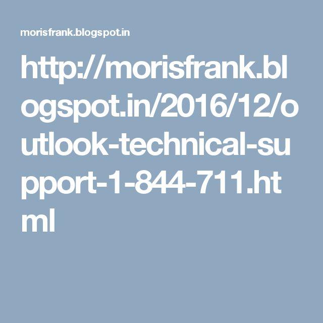 http://morisfrank.blogspot.in/2016/12/outlook-technical-support-1-844-711.html