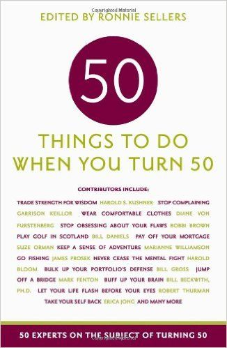 50 Things to Do When You Turn 50: 50 Experts on the Subject of Turning 50: Ronnie Sellers: 9781569065907: Amazon.com: Books