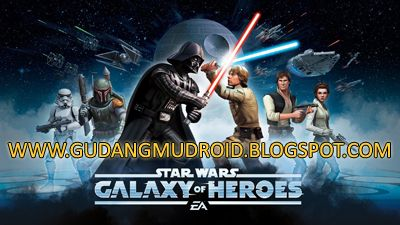 Free Download Star Wars™: Galaxy of Heroes MOD v0.2.113720 Apk Full Version 2016 | GudangmuDroid