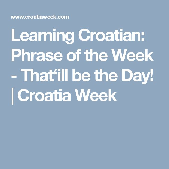 Learning Croatian: Phrase of the Week - That'ill be the Day! | Croatia Week