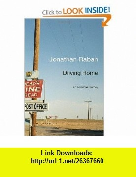 Driving Home An American Journey (9780307379917) Jonathan Raban , ISBN-10: 0307379914  , ISBN-13: 978-0307379917 ,  , tutorials , pdf , ebook , torrent , downloads , rapidshare , filesonic , hotfile , megaupload , fileserve