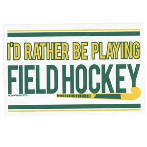 I'D RATHER BE PLAYING FIELD HOCKEY DECAL