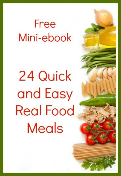 Perfect for the busiest season of the year - 24 Quick and Easy Real Food Meals - healthy breakfasts, lunches, and dinners for busy women with on-the-go families. #RealFood #FreeEbook