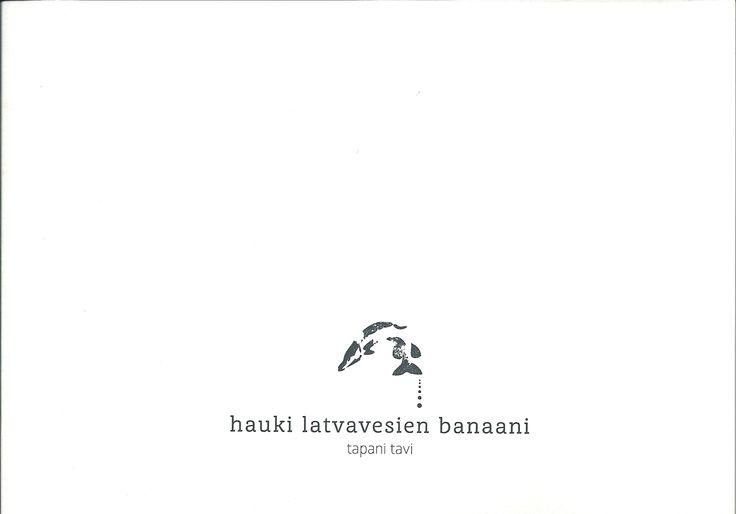 Tapani Tavi, Hauki latvavesien banaani. Omakustanne 2014.  #runot #kirjat #Lappi